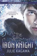The Iron Knight : Iron Fey Series : Book 4 - Julie Kagawa