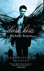 Dark Kiss : Nightwatchers - Michelle Rowen