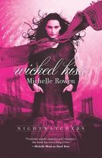 Wicked Kiss : Nightwatcher - Michelle Rowen