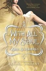 With All My Soul : Soul Screamers - Rachel Vincent