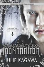 The Iron Traitor : Iron Fey Series - Julie Kagawa