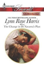 The Change in Di Navarra's Plan & Unnoticed and Untouched : Harlequin Large Print Presents - Lynn Raye Harris