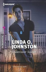 Undercover Soldier : Harlequin Romantic Suspense - Linda O Johnston