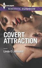 Covert Attraction : Harlequin Romantic Suspense - Linda O Johnston