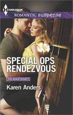 Special Ops Rendezvous : Harlequin Romantic Suspense - Karen Anders
