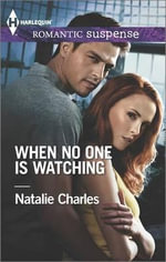 When No One Is Watching : Harlequin Romantic Suspense - Natalie Charles