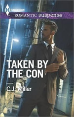 Taken by the Con : Harlequin Romantic Suspense - C J Miller