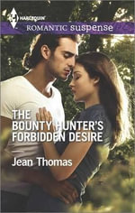 The Bounty Hunter's Forbidden Desire : Harlequin Romantic Suspense - Jean Thomas