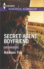 Secret Agent Boyfriend : Harlequin Romantic Suspense - Addison Fox