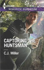 Capturing the Huntsman : Harlequin Romantic Suspense - C J Miller