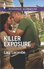 Killer Exposure : Harlequin Romantic Suspense - Lara Lacombe