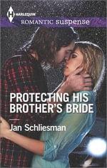 Protecting His Brother's Bride : Harlequin Romantic Suspense - Jan Schliesman
