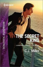 The Secret King : Conspiracy Against the Crown - C J Miller