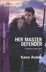 Her Master Defender : To Protect and Serve - Karen Anders