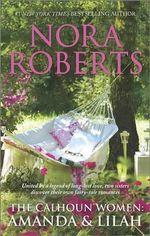 The Calhoun Women: Amanda & Lilah : A Man for AmandaFor the Love of Lilah - Nora Roberts
