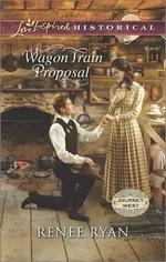 Wagon Train Proposal : Love Inspired Historical - Renee Ryan