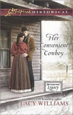 Her Convenient Cowboy : Love Inspired Historical - Lacy Williams