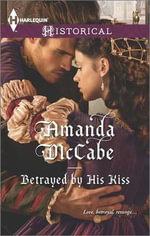 Betrayed by His Kiss - Amanda McCabe