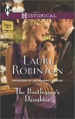 The Bootlegger's Daughter : Harlequin Historical - Lauri Robinson