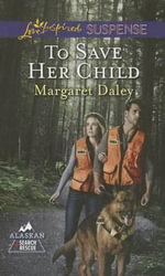 To Save Her Child : Love Inspired Suspense - Margaret Daley