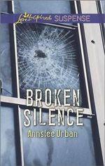 Broken Silence : Love Inspired Suspense - Annslee Urban