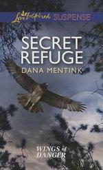 Secret Refuge : Love Inspired Suspense - Dana Mentink
