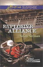 Explosive Alliance : Love Inspired Suspense - Susan Sleeman