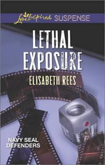 Lethal Exposure : Love Inspired Suspense - Elisabeth Rees