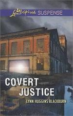 Covert Justice : Love Inspired Suspense - Lynn Huggins Blackburn