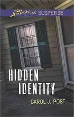 Hidden Identity : Love Inspired Suspense - Carol J Post
