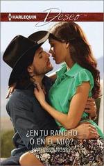 En Tu Rancho O En El Mio? : (Your Ranch or Mine?) - Kathie DeNosky