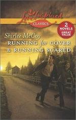 Running for Cover & Running Scared : Love Inspired Classics - Shirlee McCoy