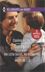 Claiming His Own & Her Little Secret, His Hidden Heir : Harlequin Billionaires and Babies Collec - Olivia Gates