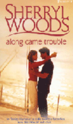 Along Came Trouble : Silhouette Special Products S. - Sherryl Woods