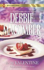 Be My Valentine : My Funny Valentine / My Hero - Debbie Macomber