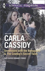 Snowbound with the Bodyguard and the Cowboy S Secret Twins : The Cowboy's Secret Twins - Carla Cassidy