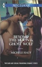 Beyond the Moon and Ghost Wolf : A - Beyond the MoonB - Ghost Wolf - Michele Hauf