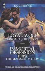 Loyal Wolf and Immortal Obsession : A - Loyal WolfB - Immortal Obsession - Linda O Johnston