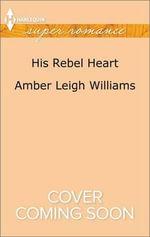 His Rebel Heart : Harlequin Large Print Super Romance - Amber Leigh Williams