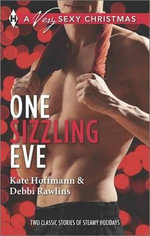 One Sizzling Eve : Who Needs Mistletoe?What She Really Wants for Christmas - Kate Hoffmann