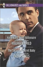 Have Baby, Need Billionaire/The Sarantos Secret Baby : Harlequin Bestsellers - Maureen Child