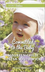 Committed to the Baby : Claiming King's BabyThe Doctor's Secret Baby - Kathie DeNosky
