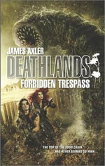 Forbidden Trespass : Deathlands - James Axler