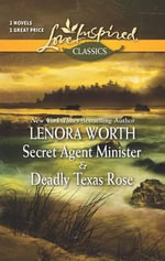 Secret Agent Minister and Deadly Texas Rose : Love Inspired Classics - Lenora Worth