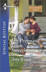 His Pregnant Texas Sweetheart : Harlequin Special Edition - Amy Woods