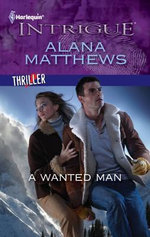 A Wanted Man : Harlequin Intrigue - Alana Matthews