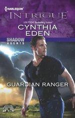 Guardian Ranger : Harlequin Intrigue - Cynthia Eden