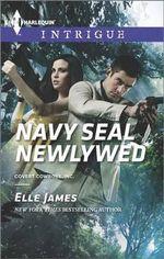 Navy Seal Newlywed : Harlequin Intrigue - Elle James