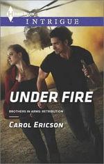 Under Fire : Harlequin Intrigue - Carol Ericson