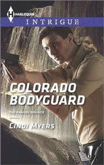 Colorado Bodyguard : Harlequin Intrigue - Cindi Myers